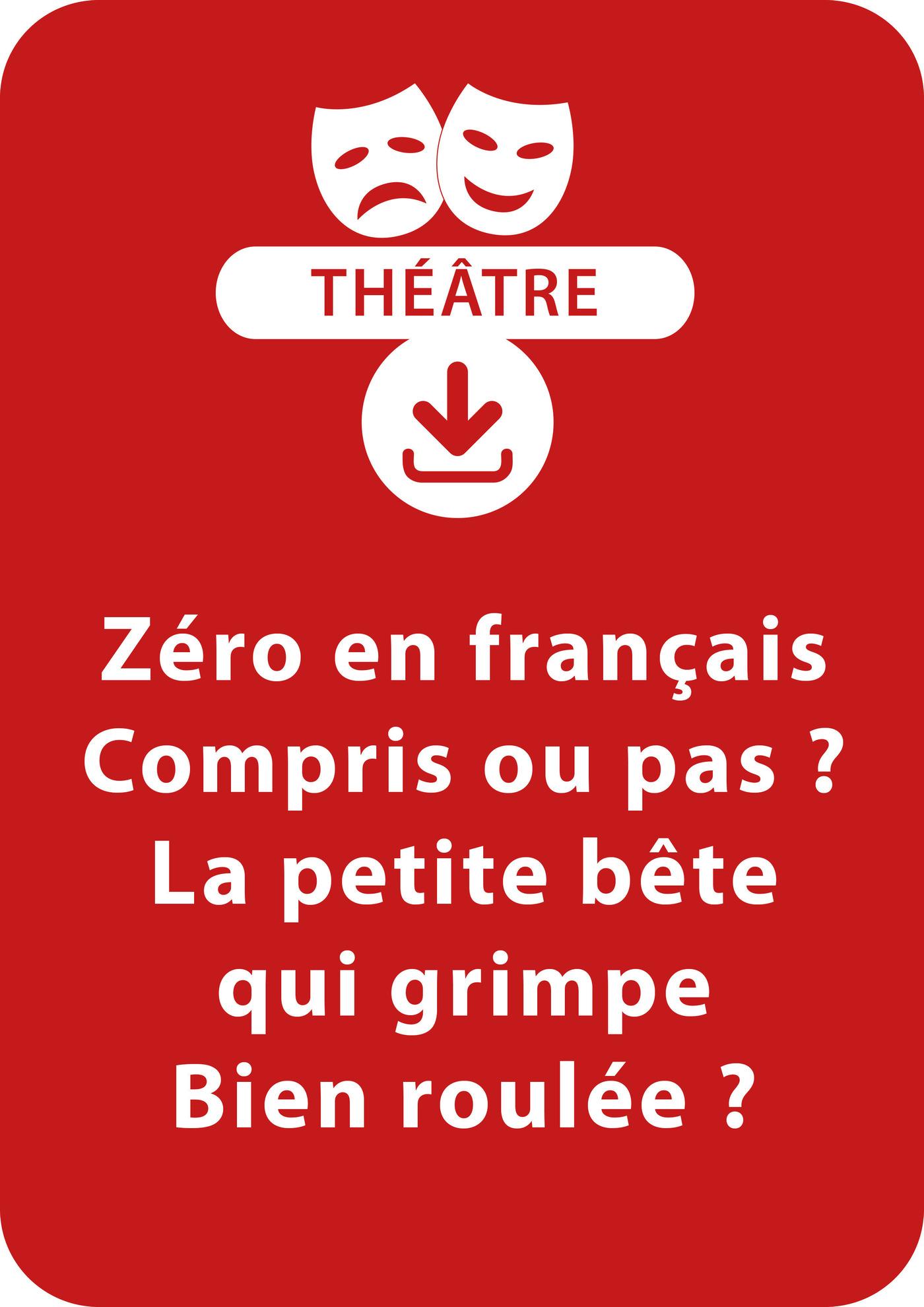 Zéro en français ; Compris ou pas ? ; La petite bête qui grimpe ; Bien roulée ?