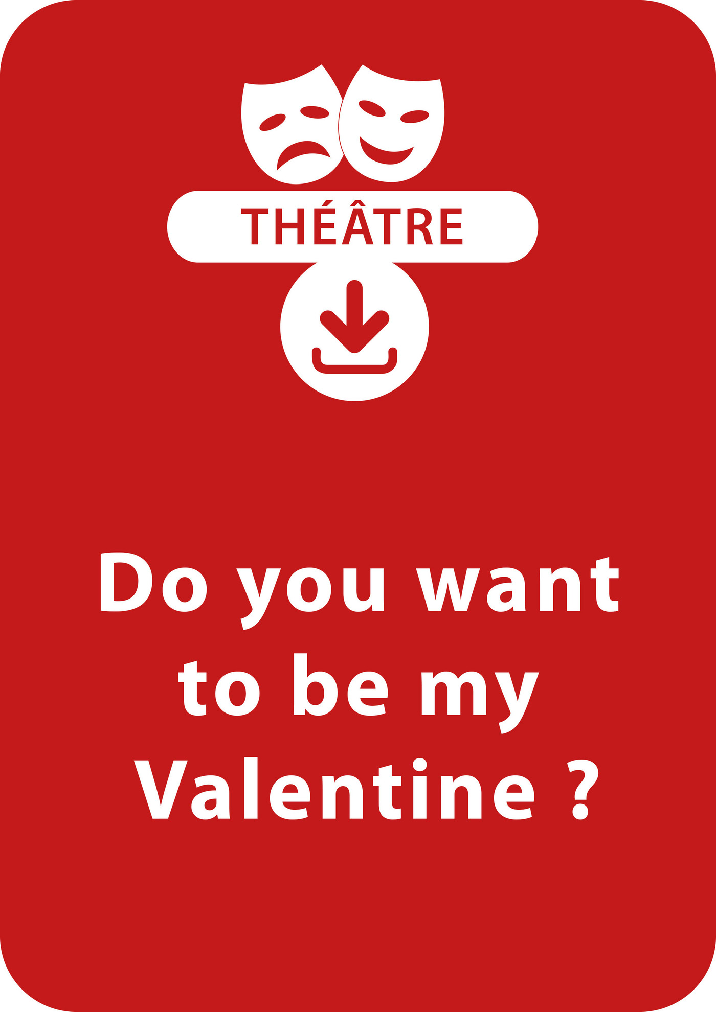 Do you want to be my valentine ?