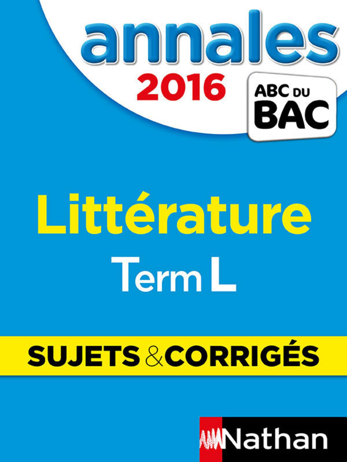 ANNALES BAC 2016 LITTERATURE TERM L SUJETS & CORRIGES