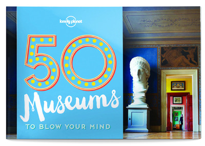 50 MUSEUMS TO BLOW YOU MIND 1ED -ANGLAIS-