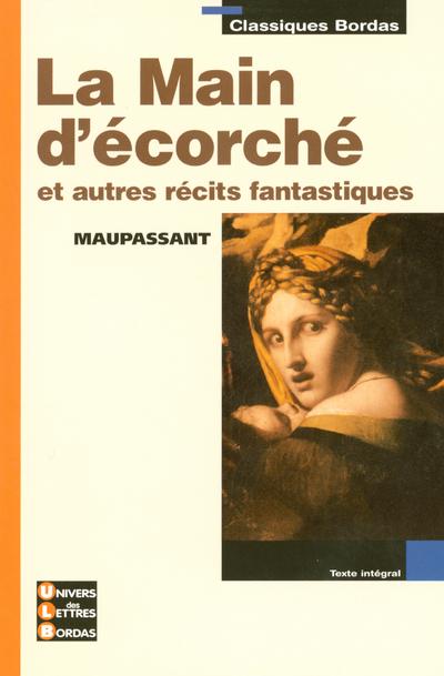 CLASSIQUES BORDAS - LA MAIN D'ECORCHE ET AUTRES RECITS FANTASTIQUES - MAUPASSANT