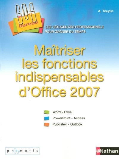 MAITRISER LES FONCTIONS INDISPENSABLES D'OFFICE 2007  SOS BUREAU ! LIVRE