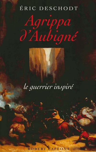 AGRIPPA D'AUBIGNE LE GUERRIER INSPIRE
