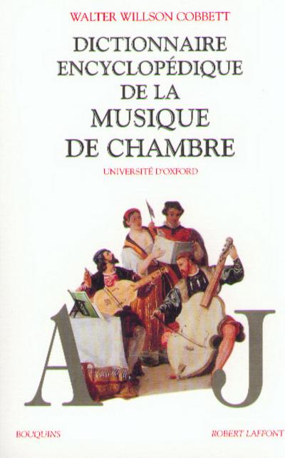 DICTIONNAIRE ENCYCLOPEDIQUE DE LA MUSIQUE DE CHAMBRE - TOME 1