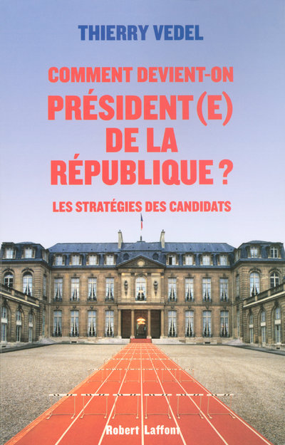 COMMENT DEVIENT-ON PRESIDENT(E) DE LA REPUBLIQUE ?
