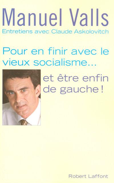 POUR EN FINIR AVEC LE VIEUX SOCIALISME, ET ETRE ENFIN DE GAUCHE ENTRETIENS AVEC CLAUDE ASKOLOVITCH