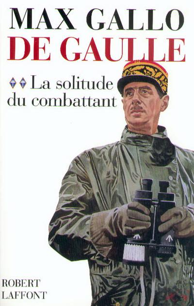 DE GAULLE - TOME 2 - LA SOLITUDE DU COMBATTANT - 1940-1946