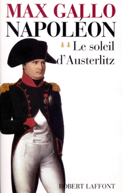NAPOLEON - TOME 2 - LE SOLEIL D'AUSTERLITZ - 1799-1805