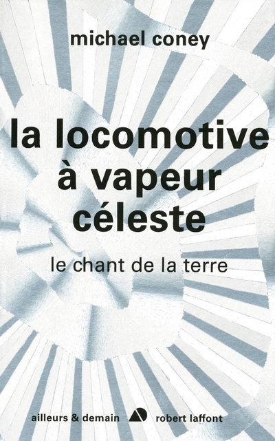 LA LOCOMOTIVE A VAPEUR CELESTE - LE CHANT DE LA TERRE - TOME 2 - NE