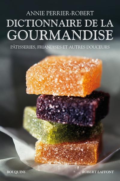 DICTIONNAIRE DE LA GOURMANDISE