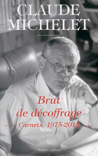 BRUT DE DECOFFRAGE -CARNETS, 1975-2015-