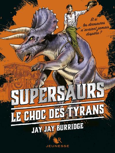 SUPERSAURS - TOME 3 LE CHOC DES TYRANS