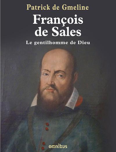FRANCOIS DE SALES, LE GENTILHOMME DE DIEU