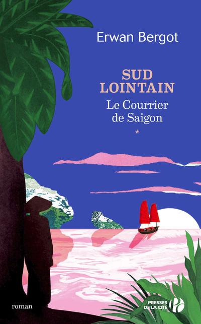 SUD LOINTAIN - TOME 1 LE COURRIER DE SAIGON