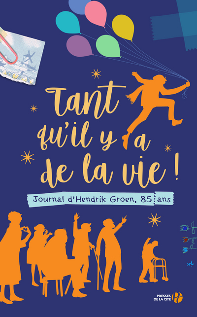 TANT QU'IL Y A DE LA VIE ! JOURNAL D'HENDRIK GROEN, 85 ANS