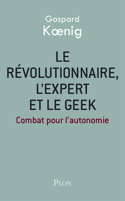 LE REVOLUTIONNAIRE, L'EXPERT ET LE GEEK