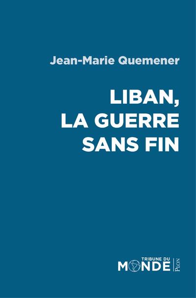 LIBAN, LA GUERRE SANS FIN