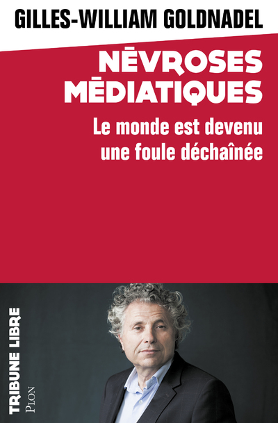 NEVROSES MEDIATIQUES - LE MONDE EST DEVENU UNE FOULE DECHAINEE