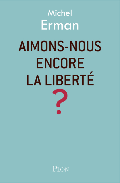 AIMONS-NOUS ENCORE LA LIBERTE ?