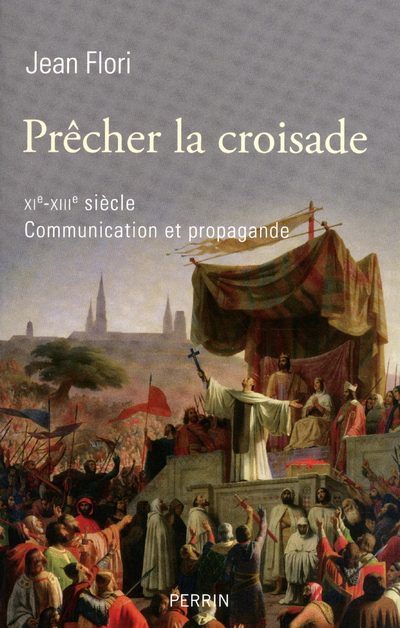 PRECHER LA CROISADE, XIE-XIIIE SIECLE COMMUNICATION ET PROPAGANDE