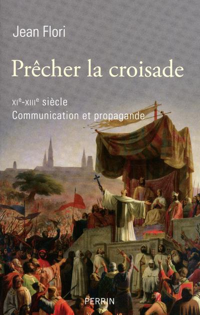 PRECHER LA CROISADE, XIE-XIIIE SIECLE COMMUNICATION ET PROPAGANDE