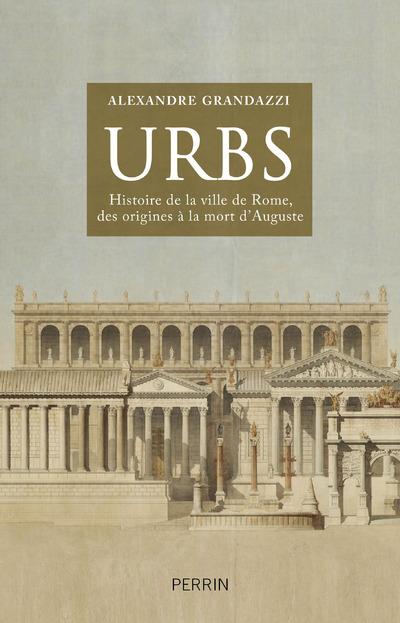 URBS HISTOIRE DE LA VILLE DE ROME, DES ORIGINES A LA MORT D'AUGUSTE