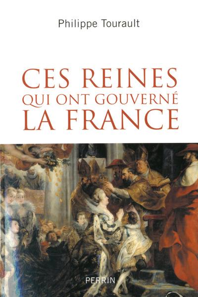 CES REINES QUI ONT GOUVERNE LA FRANCE