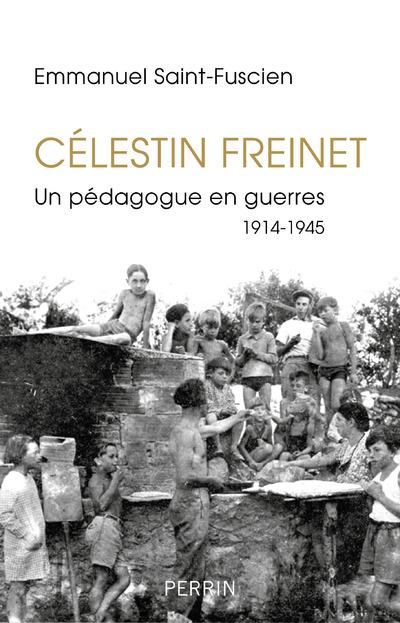 CELESTIN FREINET - UN PEDAGOGUE EN GUERRES 1914-1945