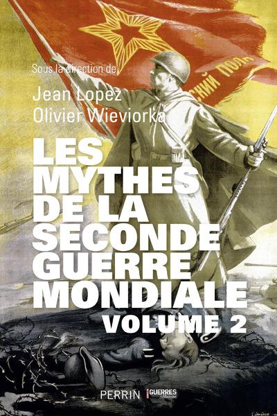 LES MYTHES DE LA SECONDE GUERRE MONDIALE VOLUME 2