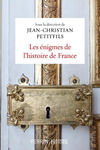 LES MYSTERES ET ENIGMES DE L'HISTOIRE DE FRANCE