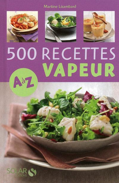 500 RECETTES CUISINE VAPEUR DE A A Z