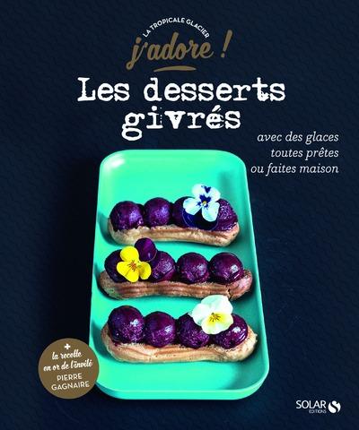 LES DESSERTS GIVRES - J'ADORE