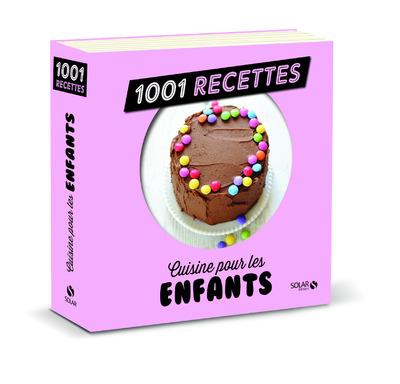 CUISINE POUR LES ENFANTS NE - 1001 RECETTES