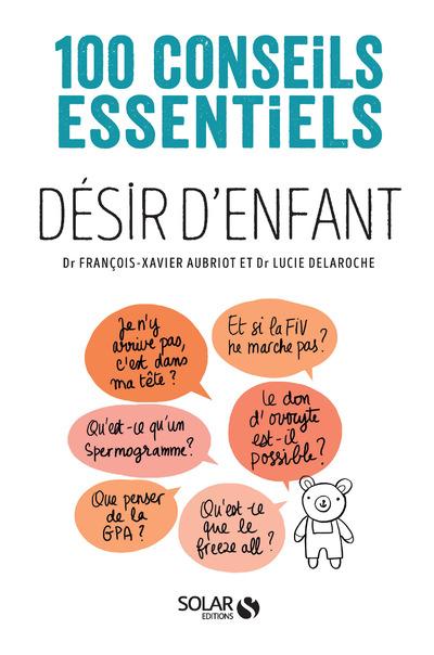 DESIR D'ENFANT - 100 CONSEILS ESSENTIELS