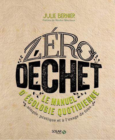 ZERO DECHET - LE MANUEL D'ECOLOGIE QUOTIDIENNE SIMPLE, PRATIQUE ET A L'USAGE DE TOUS