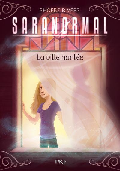 SARANORMAL - TOME 01 LA VILLE HANTEE