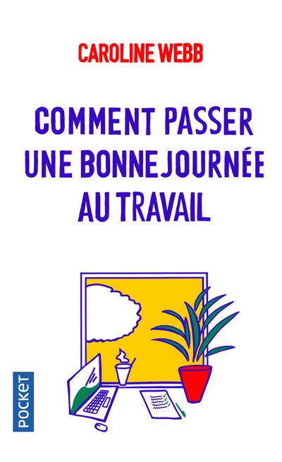 COMMENT PASSER UNE BONNE JOURNEE AU TRAVAIL