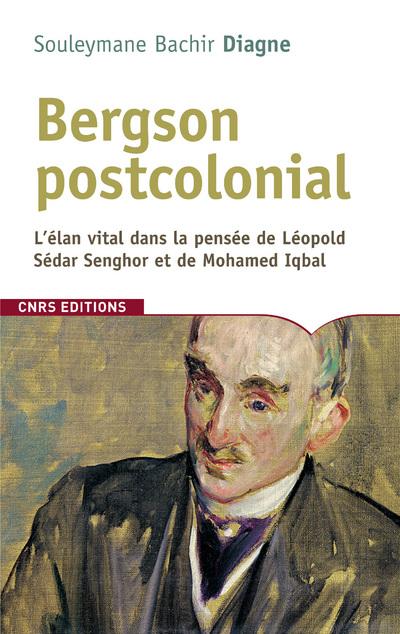 BERGSON POSTCOLONIAL. L'ÉLAN VITAL DANS LA PENSÉE