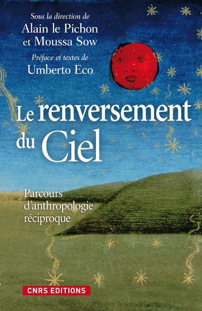 LE RENVERSEMENT DU CIEL. PARCOURS D'ANTHROPOLOGIE RÉCIPROQUE.