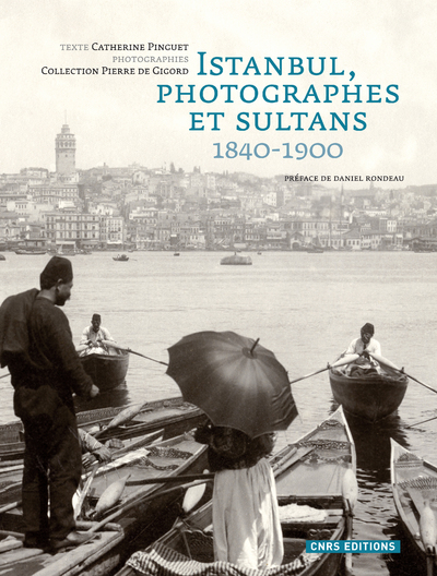 ISTANBUL, PHOTOGRAPHES ET SULTANS 1840-1900