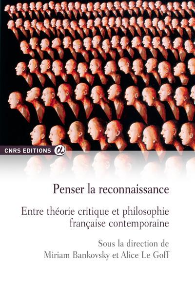 PENSER LA RECONNAISSANCE - ENTRE THEORIE CRITIQUE ET PHILOSOPHIE FRANCAISE CONTEMPORAINE