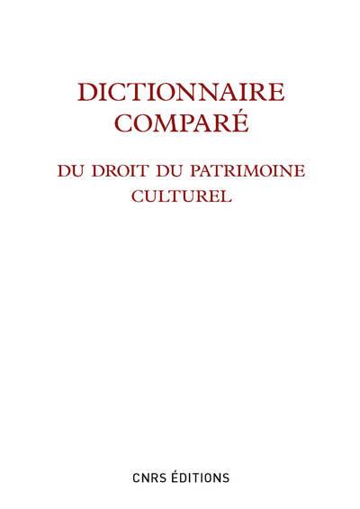 DICTIONNAIRE COMPARÉ DU DROIT DU PATRIMOINE CULTUREL