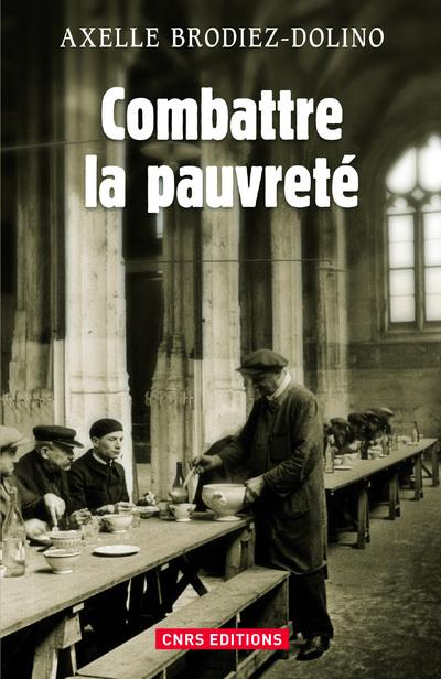 COMBATTRE LA PAUVRETÉ. LA LUTTE CONTRE LA PRÉCARITÉ DE 1880 À NOS JOURS