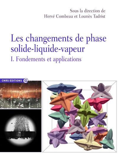 LES CHANGEMENTS DE PHASE SOLIDE-LIQUIDE-VAPEUR - TOME 1 FONDEMENTS ET APPLICATIONS