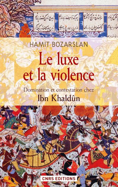 LE LUXE ET LA VIOLENCE. DOMINATION ET CONTESTATIONCHEZ IBN KHALDÛN