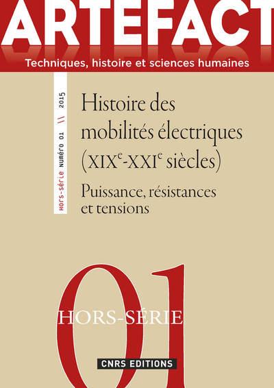 ARTEFACT HORS SÉRIE N°1 - HISTOIRE DES MOBILITÉS ÉLECTRIQUES (XIXÈ-XXIÈ SIÈCLES)-  PUISSANCE, RÉSIST