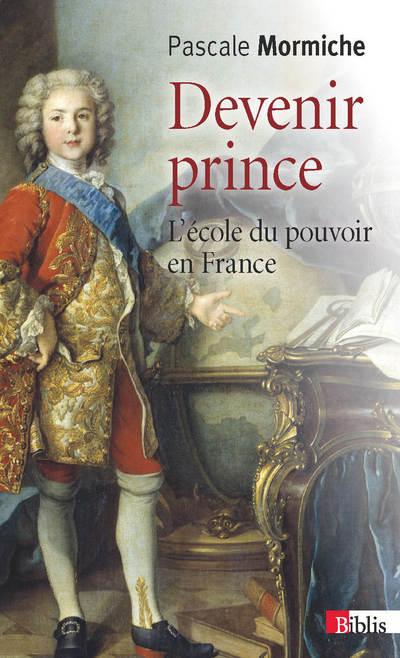 DEVENIR PRINCE. L'ÉCOLE DU POUVOIR EN FRANCE
