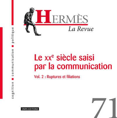 HERMÈS 71 - LE XXÈ SIÈCLE SAISI PAR LA COMMUNICATION VOL.2 : RUPTURES ET FILIATIONS