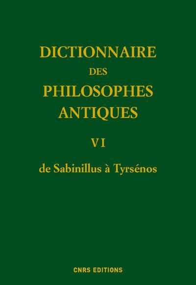 DICTIONNAIRE DES PHILOSOPHES ANTIQUES VI - DE SABINILLUS À TYRSÉNO