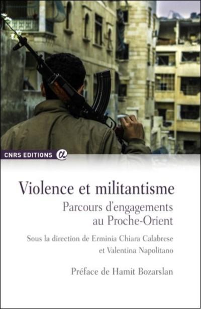 VIOLENCE ET MILITANTISME - PARCOURS D'ENGAGEMENTS AU PROCHE-ORIENT